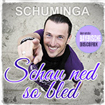 Schuminga - Schau ned so bled